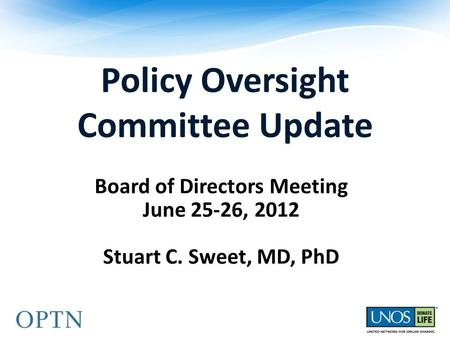 Policy Oversight Committee Update Board of Directors Meeting June 25-26, 2012 Stuart C. Sweet, MD, PhD.