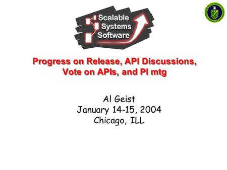 Progress on Release, API Discussions, Vote on APIs, and PI mtg Al Geist January 14-15, 2004 Chicago, ILL.