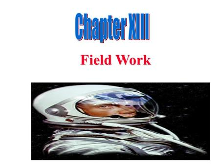 Field Work. Chapter Outline Chapter Outline 1) Overview 2) The Nature of Field Work 3) Field Work/ Data collection Process 4) Selection of Field Workers.