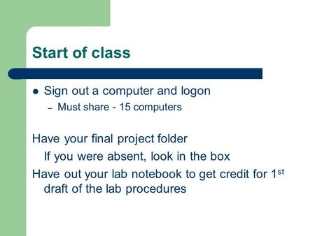 Start of class Sign out a computer and logon – Must share - 15 computers Have your final project folder If you were absent, look in the box Have out your.