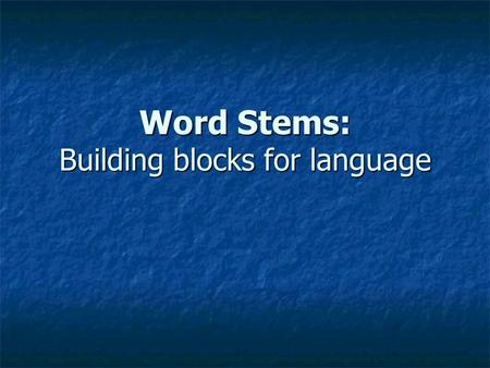 Word Stems: Building blocks for language. You will remember that the Celtic tribes were conquered by Romans who spoke Latin & Greek. You will remember.