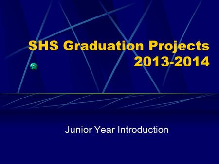 SHS Graduation Projects 2013-2014 Junior Year Introduction.