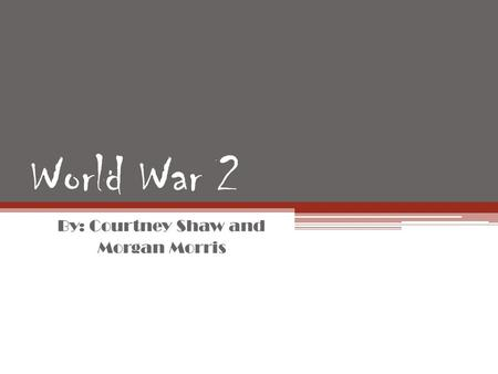 World War 2 By: Courtney Shaw and Morgan Morris. Important People Adolph Hitler Benito Mussolini Joseph Stalin Winston Churchill FDR Harry Truman Emperor.