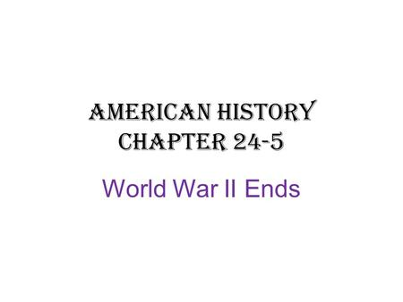 American History Chapter 24-5 World War II Ends. Germany: Stuck in the Middle 4 million Allied troops on the west, millions of Soviets on the east. The.