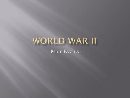 Main Events.  Germany, Italy, and Japan were allies.  Agreed not to interfere with each other's plans for expansion.  Agreed to aid each other in the.