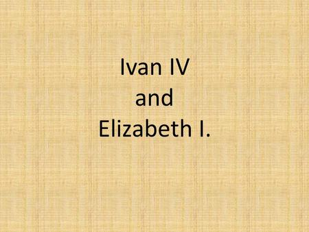 Ivan IV and Elizabeth I.. Ivan IV In the history of Russia there are very few people as famous as the Russian tsar Ivan the Terrible, who lived and ruled.