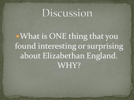 What is ONE thing that you found interesting or surprising about Elizabethan England. WHY?