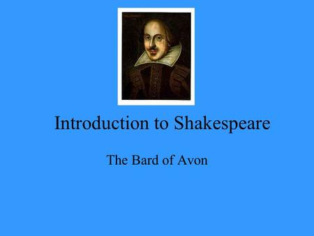 Introduction to Shakespeare The Bard of Avon. Shakespeare Life and Times Born in Stratford-upon-Avon on April 23, 1564. Do the math how long ago was.