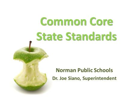 Common Core State Standards Norman Public Schools Dr. Joe Siano, Superintendent.
