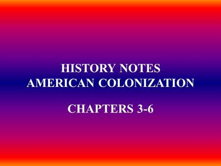 HISTORY NOTES AMERICAN COLONIZATION CHAPTERS 3-6.