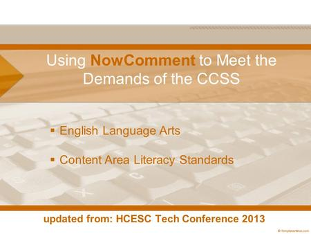 Using NowComment to Meet the Demands of the CCSS updated from: HCESC Tech Conference 2013  English Language Arts  Content Area Literacy Standards.