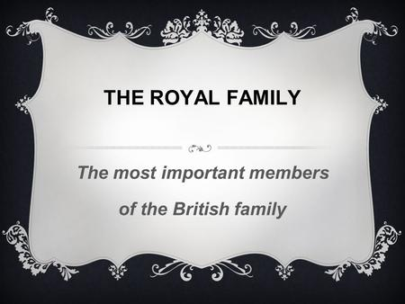 THE ROYAL FAMILY The most important members of the British family.