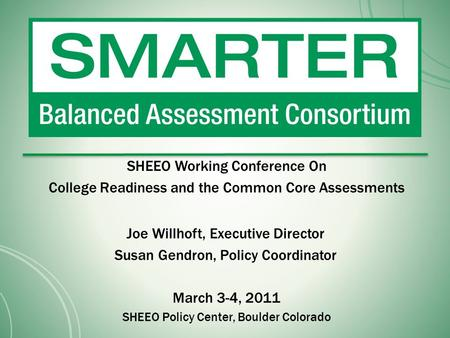 SHEEO Working Conference On College Readiness and the Common Core Assessments Joe Willhoft, Executive Director Susan Gendron, Policy Coordinator March.