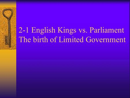 2-1 English Kings vs. Parliament The birth of Limited Government.