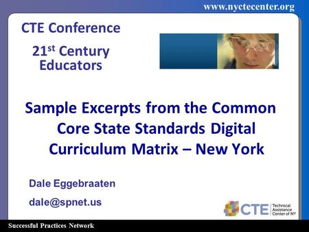 Successful Practices Network www.nyctecenter.org Sample Excerpts from the Common Core State Standards Digital Curriculum Matrix – New York Dale Eggebraaten.