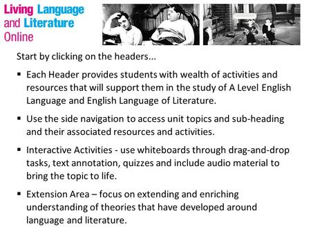 Start by clicking on the headers...  Each Header provides students with wealth of activities and resources that will support them in the study of A Level.
