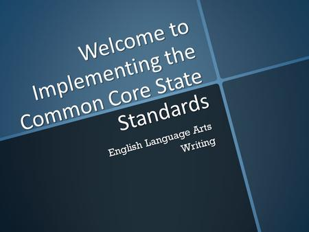 Welcome to Implementing the Common Core State Standards English Language Arts Writing.