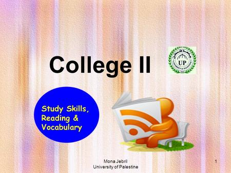 Mona Jebril University of Palestine 1 College II Study Skills, Reading & Vocabulary.