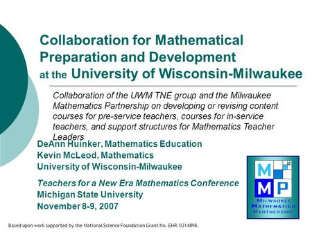 Collaboration for Mathematical Preparation and Development at the University of Wisconsin-Milwaukee DeAnn Huinker, Mathematics Education Kevin McLeod,