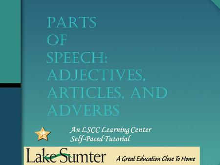 An LSCC Learning Center Self-Paced Tutorial PARTS OF SPEECH: adjectives, articles, and adverbs.