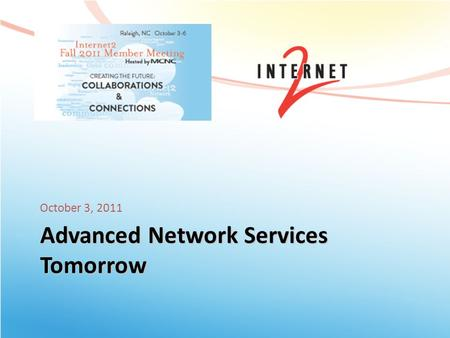 Advanced <strong>Network</strong> Services Tomorrow October 3, 2011.