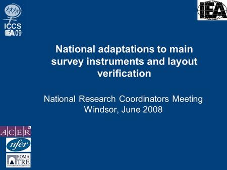 National adaptations to main survey instruments and layout verification National Research Coordinators Meeting Windsor, June 2008.