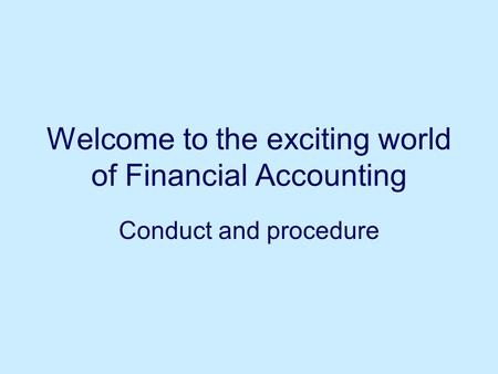 Welcome to the exciting world of Financial Accounting Conduct and procedure.