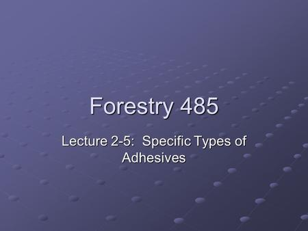 Forestry 485 Lecture 2-5: Specific Types of Adhesives.