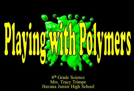8 th Grade Science Mrs. Tracy Trimpe Havana Junior High School.