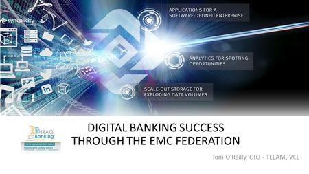 Tom O'Reilly, CTO - TEEAM, VCE DIGITAL BANKING SUCCESS THROUGH THE EMC FEDERATION.