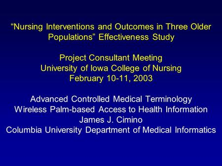 """Nursing Interventions and Outcomes in Three Older Populations"" Effectiveness Study Project Consultant Meeting University of Iowa College of Nursing February."