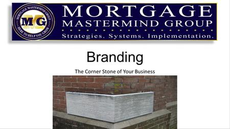 "Branding The Corner Stone of Your Business. What is Branding? Branding = a promise delivered Everything you do in your business is a ""promise"" to your."