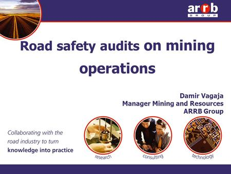 Road safety audits on mining operations Damir Vagaja Manager Mining and Resources ARRB Group.