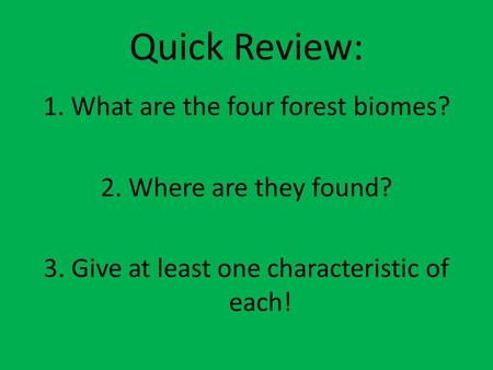 Quick Review: What are the four forest biomes? Where are they found?