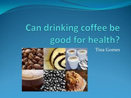 Tina Gomes. What is coffee? Coffee is a widely-consumed stimulant beverage prepared from roasted seeds of the coffee plant. Coffee berries are produced.