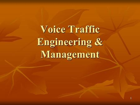 1 Voice Traffic Engineering & Management. 2 PSTN and PBX networks are designed with 2 objectives: Maximize usage of their circuits Maximize usage of their.