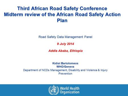 Third African Road Safety Conference Midterm review of the African Road Safety Action Plan Road Safety Data Management Panel 9 July 2014 Addis Ababa, Ethiopia.