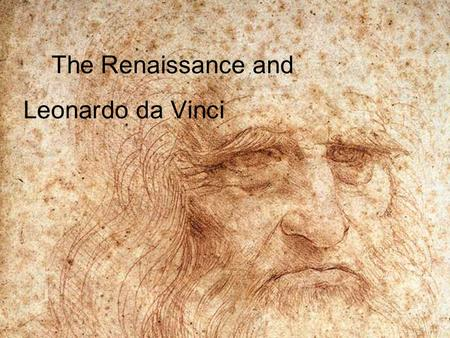 The Renaissance and Leonardo da Vinci. The word Renaissance means rebirth. This rebirth included interest in Greek and Roman art and literature. People.