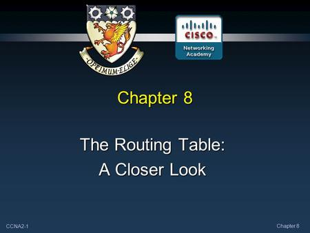 CCNA2-1 Chapter 8 The Routing Table: A Closer Look.