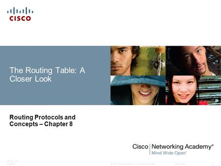 © 2007 Cisco Systems, Inc. All rights reserved.Cisco Public ITE PC v4.0 Chapter 1 1 The Routing Table: A Closer Look Routing Protocols and Concepts – Chapter.