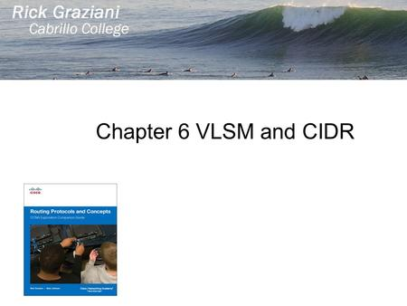 Chapter 6 VLSM and CIDR. Classful and Classless Addressing Classful IP Addressing Classful Routing Protocols Classless IP Addressing Classless Routing.