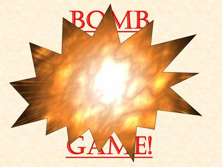 Bomb Game! 1, 2, 3, 4, or 5 Points! Bomb! Lose all your points! Steal 5 points! Switch points with another team! Dynamite! Choose one team to lose all.