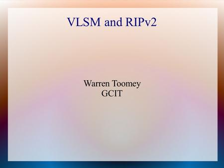 VLSM and RIPv2 Warren Toomey GCIT. Introduction Switches deliver frames to stations. Routers deliver packets to networks. Only the final router has to.