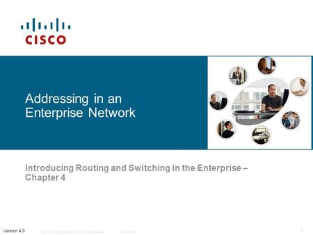© 2006 Cisco Systems, Inc. All rights reserved.Cisco Public 1 Version 4.0 Addressing in an Enterprise Network Introducing Routing and Switching in the.