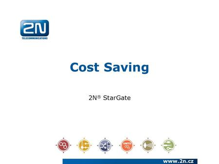 Cost Saving 2N ® StarGate www.2n.cz. We have been a European manufacturer and systems developer in the telecommunications market since 1991 We are a joint.