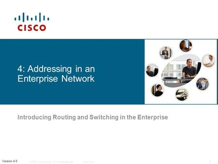 © 2006 Cisco Systems, Inc. All rights reserved.Cisco Public 1 Version 4.0 4: Addressing in an Enterprise Network Introducing Routing and Switching in the.