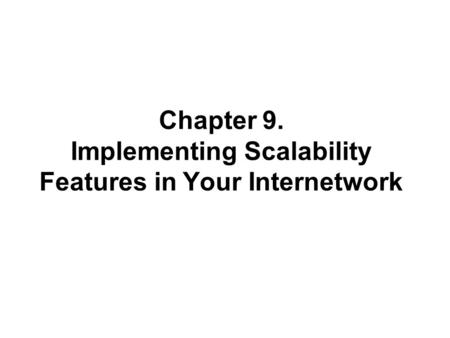 Chapter 9. Implementing Scalability Features in Your Internetwork.