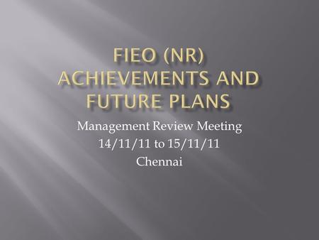 Management Review Meeting 14/11/11 to 15/11/11 Chennai.