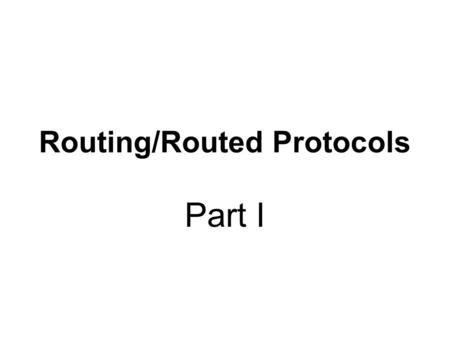 Routing/Routed Protocols Part I. Routed Protocol Definition: Routed Protocol – used to transmit user data (packets) through an internetwork. Routed protocols.