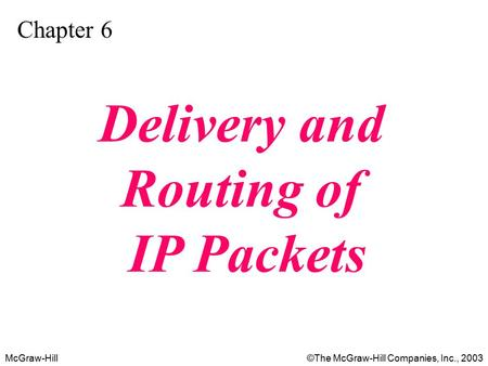 McGraw-Hill©The McGraw-Hill Companies, Inc., 2003 Chapter 6 Delivery and Routing of IP Packets.